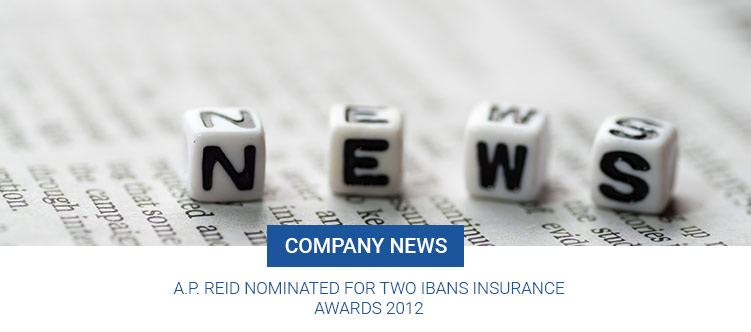 A.P. Reid Nominated for Two IBANS Insurance Awards 2012