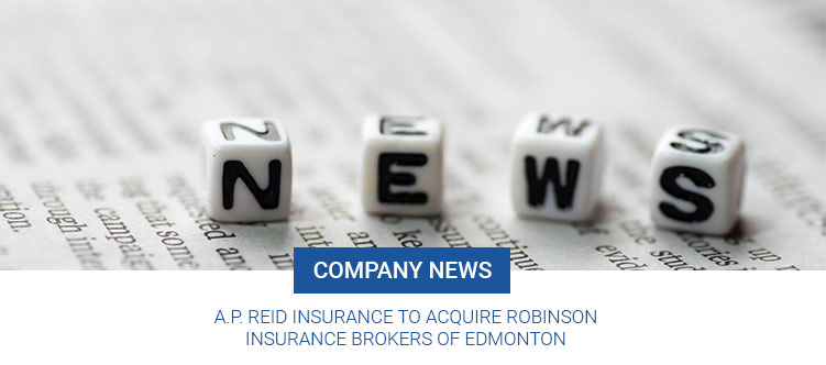 A.P. Reid Insurance to acquire Robinson Insurance Brokers of Edmonton