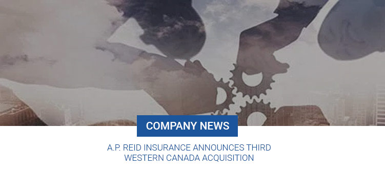 A.P. Reid Insurance announces third western Canada acquisition