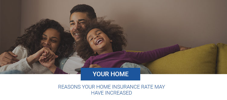 Reasons your home insurance rate may have increased